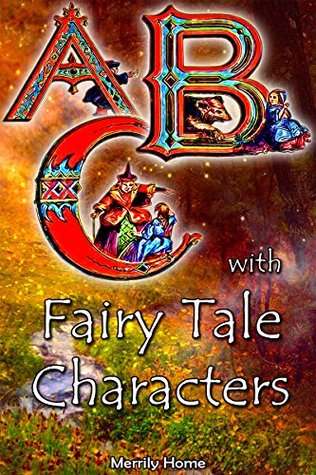 ABC with Fairy Tale Characters: A Childrens ABC Bedtime Book for Kids, Toddlers & Preschoolers (alphabet books for preschoolers, alphabet books for children, ... for kindergarten, alphabet illustrated 1) Merrily Home