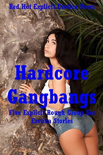 Hardcore Gangbangs: Five Explicit Rough Group Sex Erotica Stories  by  Kyla Lansky