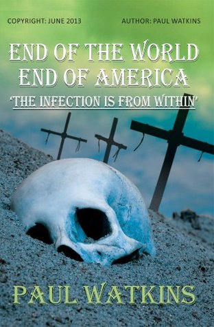 END OF THE WORLD, END OF AMERICA, THE INFECTION IS FROM WITHIN.  by  Paul Watkins