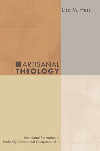 Artisanal Theology: Intentional Formation in Radically Covenantal Companionship  by  Lisa M. Hess