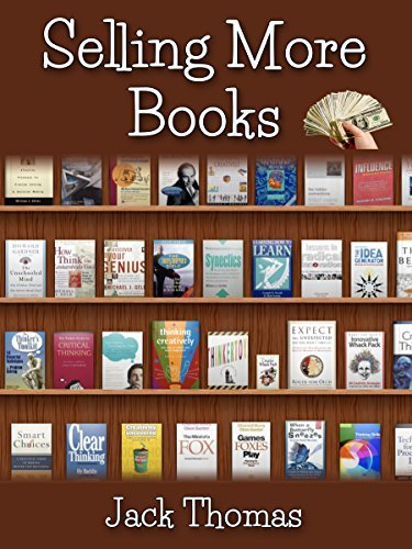 SELLING MORE BOOKS: Sell more books, Sell more ebooks. How to sell more books, All the tips, secrets, shortcuts, hacks, basics, essentials. Self Published Author and Writers Guide, Bible ideas source Jack Thomas