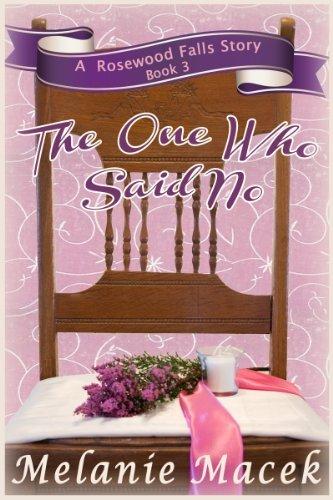 The One Who Said No (Rosewood Falls Book 3) Melanie Macek