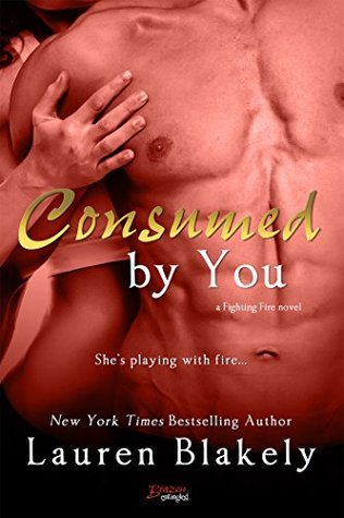 Consumed You (Fighting Fire #3) by Lauren Blakely