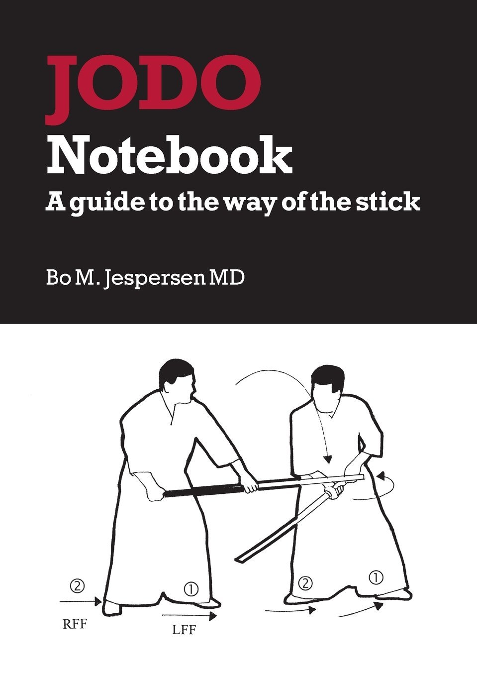 Jodo Notebook: A guide to the way of the stick Bo Jespersen