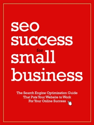 SEO Success for Small Business: Put Your Website to Work for Your Online Success Chris Young