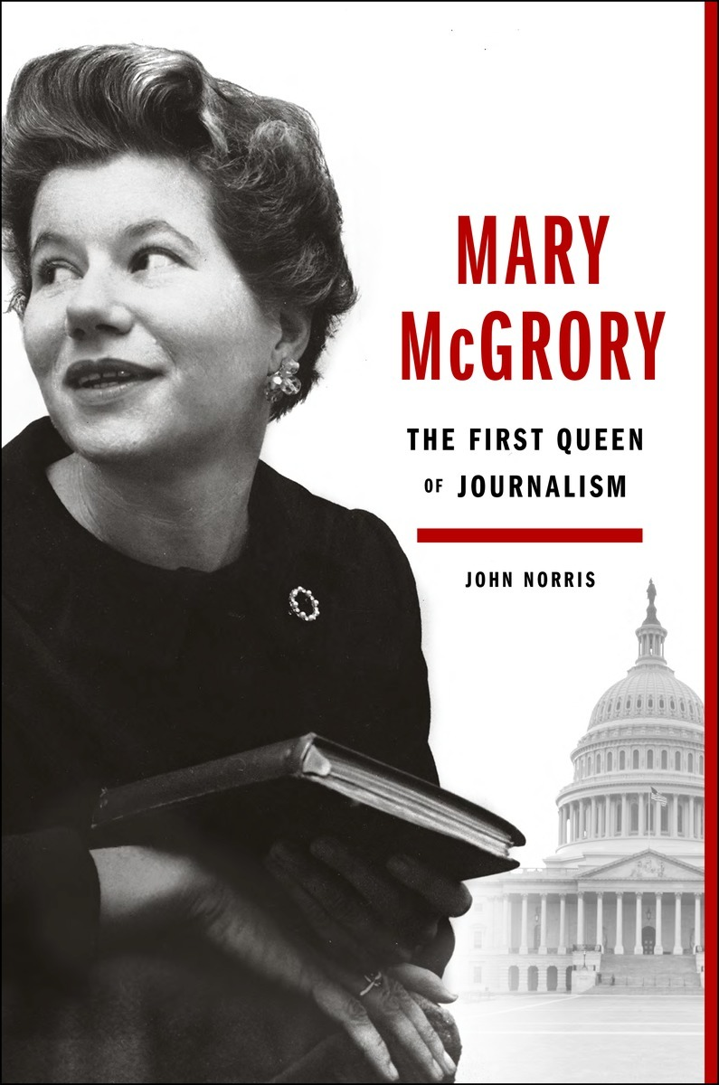 Mary McGrory: The First Queen of Journalism John     Norris