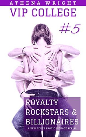 Royalty, Rockstars & Billionaires (VIP College, #5)  by  Athena Wright