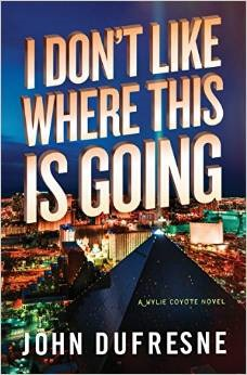 I Dont Like Where This Is Going: A Wylie Coyote Novel (Wylie Coyote, #2)  by  John Dufresne