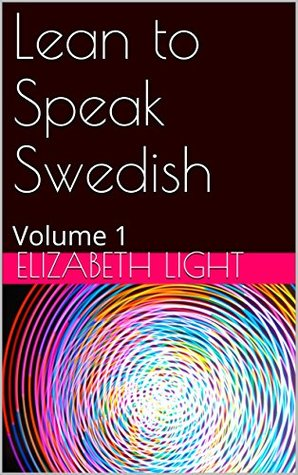 Lean to Speak Swedish: Volume 1  by  Elizabeth Light