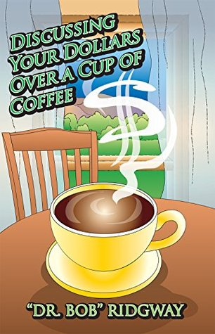 Discussing Your Dollars Over a Cup of Coffee  by  Dr. Bob Ridgway