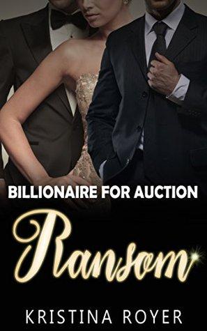 BILLIONAIRE: RANSOM (Billionaire For Auction) (Romance, Contemporary Romance, Charity For Billionaire Series 2) Kristina Royer