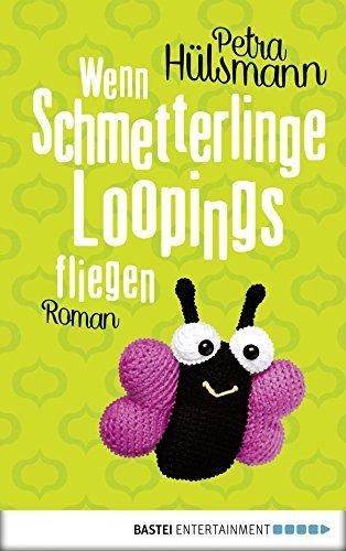 Wenn Schmetterlinge Loopings fliegen: Roman  by  Petra Hülsmann