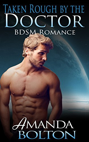ROMANCE: BDSM: Taken Rough  by  the Doctor by Amanda Bolton