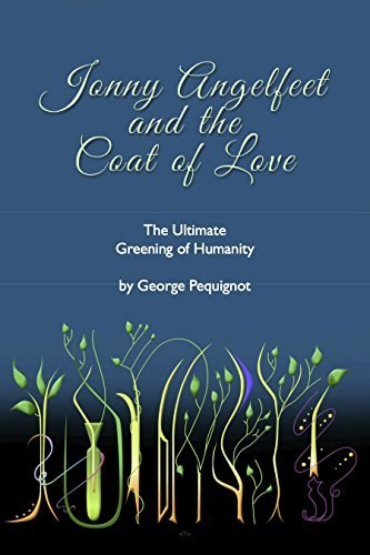Jonny Angelfeet and the Coat of Love: The Ultimate Greening of Humanity (The Vines of Jown Book 1) George Pequignot