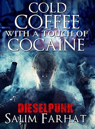 STEAMPUNK: Cold Coffee with a touch of Cocaine (Science Fiction Dieselpunk Comedy) (Dark Dieselpunk Magic Realism Paranormal Short Stories) Salim Farhat