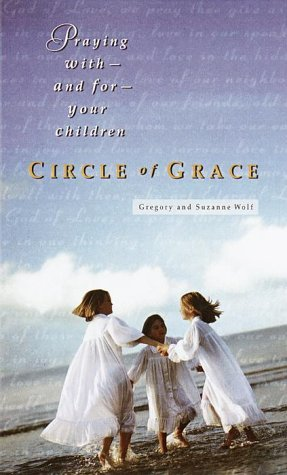 Circle of Grace: Praying with--and for--Your Children  by  Gregory Wolfe