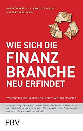 Wie sich die Finanzbranche neu erfindet: Was Kunden von Finanzdienstleistern wirklich erwarten Walter Capellmann