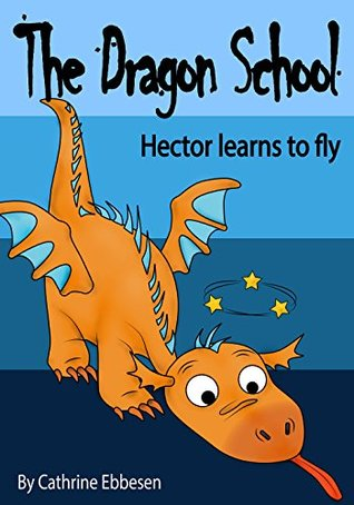 The Dragon School - Hector learns to fly: Level One Reader Childrens Book, Children Ages 3-8  by  Cathrine Ebbesen