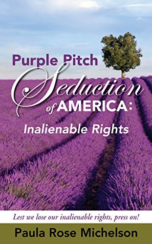 The Purple Pitch Seduction of America: Inalienable Rights  by  Paula Rose Michelson