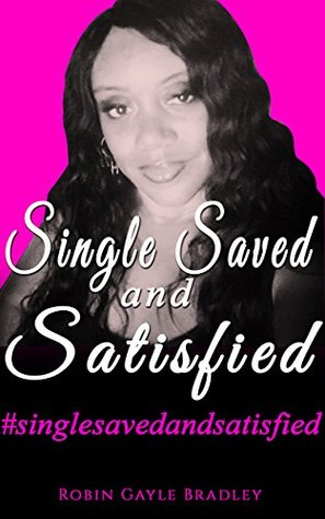 Single Saved and Satisfied  by  Robin Gayle Bradley