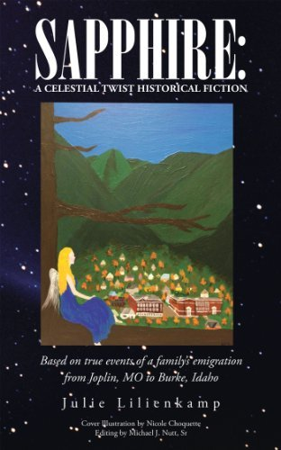 Sapphire: A Celestial Twist Historical Fiction: Based on true events of a familys emigration from Joplin, MO to Burke, Idaho Julie Lilienkamp