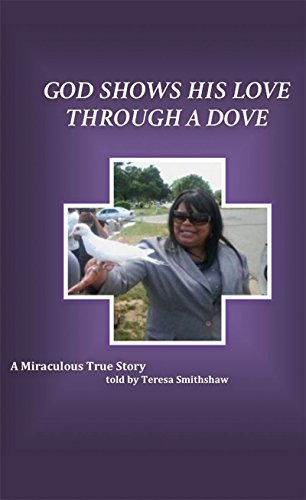 God shows his love through a dove.: A miraculous true story.  by  Teresa Smith-Shaw