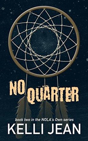 No Quarter (NOLAs Own Book 2)  by  Kelli Jean