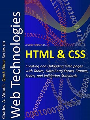 HTML and CSS: Creating and Uploading Web pages with Tables, Data Entry Forms, & Frames, Styles, and Validation Standards Charles Wood
