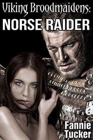 Norse Raider (Huge Size Viking Erotic Romance) (Viking Broodmaidens Book 1) Fannie Tucker