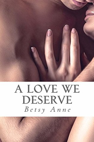 A Love We Deserve (True Love #2)  by  Betsy Anne