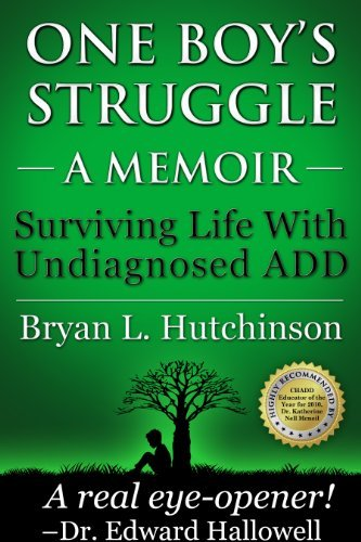 One Boys Struggle: A Memoir: Surviving Life with Undiagnosed ADD Bryan L.  Hutchinson