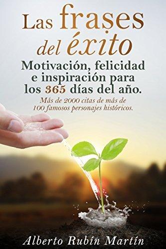 Las Frases del Éxito: Frases célebres para cambiar tu vida de más de 100 personajes históricos exitosos Alberto Rubín Martín
