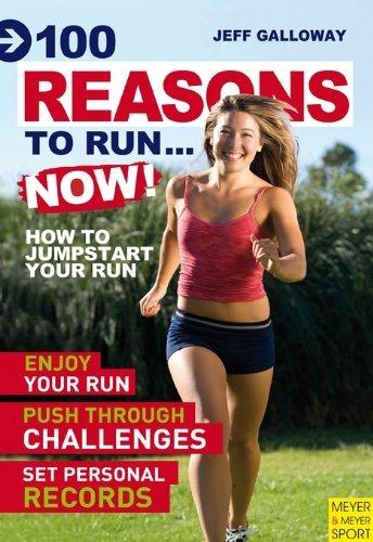 100 Reasons To Run...Now! Jeff Galloway