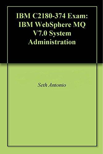 IBM C2180-374 Exam: IBM WebSphere MQ V7.0 System Administration  by  Seth Antonio