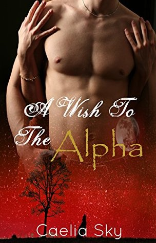 A Wish To The Alpha (Claiming Her Mate Book 2)  by  Caelia Sky