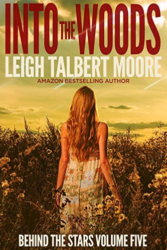 Into the Woods (Behind the Stars Book 5) Leigh Talbert Moore