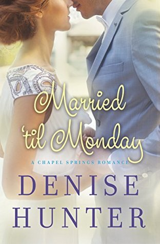 Married til Monday (A Chapel Springs Romance Book 4)  by  Denise Hunter
