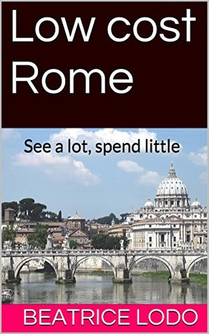 Low cost Rome: See a lot, spend little  by  Beatrice lodo