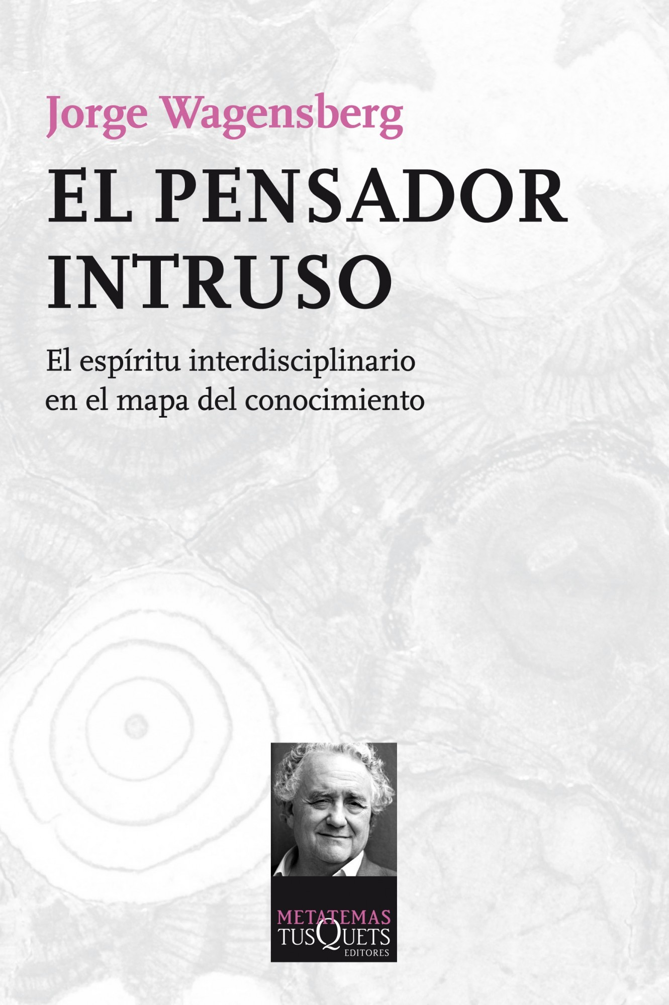 El pensador intruso. El espíritu interdisciplinario en el mapa del conocimiento Jorge Wagensberg