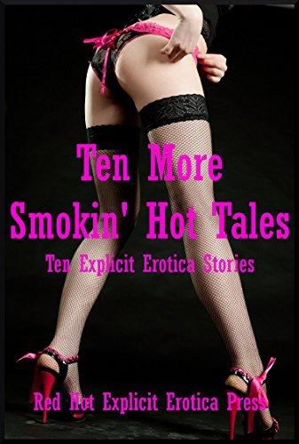 Ten More Smokin Hot Tales: Ten Explicit Erotica Stories  by  Geena Flix