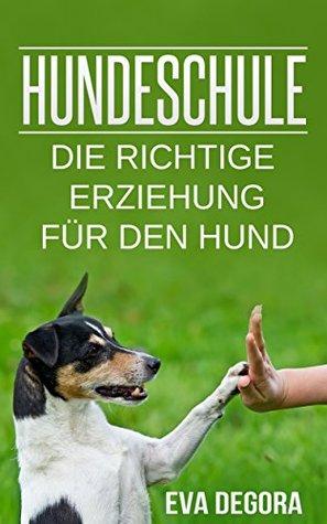 Hundeschule - die richtige Erziehung für den Hund!  by  Eva Degora