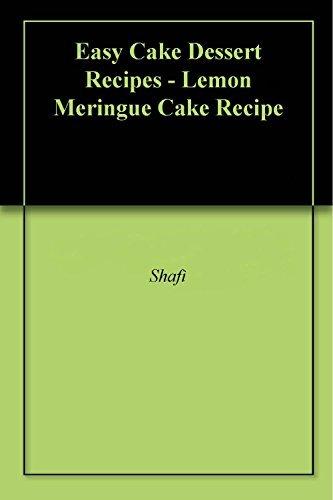 Easy Cake Dessert Recipes - Lemon Meringue Cake Recipe  by  Shafi