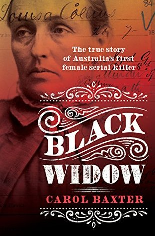 Black Widow: The true story of Australias first female serial killer  by  Carol Baxter