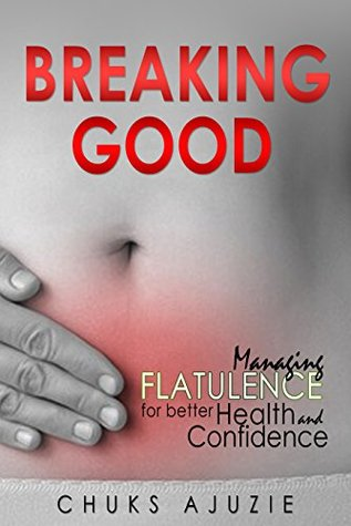 BREAKING GOOD: Managing Flatulence For Better Health And Confidence. (1) Chuks Ajuzie