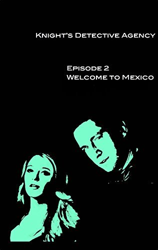 Knights Detective Agency-Episode 2- Welcome To Mexico Kat Ginever