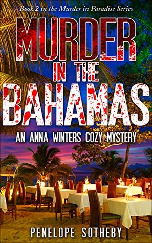 Murder in the Bahamas: An Anna Winters Cozy Mystery (Murder in Parasise Book 2) Penelope Sotheby