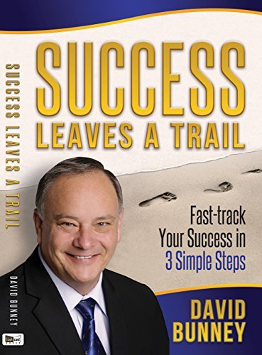 Success Leaves A Trail: Fast-Track Your Success In 3 Simple Steps  by  David Bunney