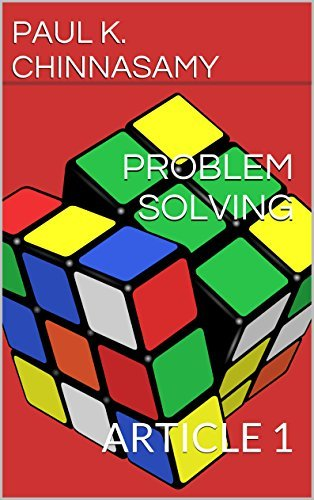 PROBLEM SOLVING: ARTICLE 1  by  PAUL K. CHINNASAMY