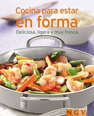 Cocinar para estar en forma: Nuestras 100 mejores recetas en un solo libro  by  Naumann & Göbel Verlag