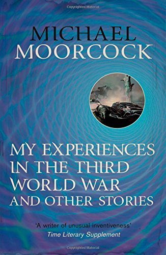 My Experiences In The Third World War And Other Stories  by  Michael Moorcock